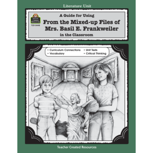 A Guide for Using From the Mixed up Files of Mrs. Basil E. Frankweiler in the Classroom TCR0448