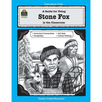 A Guide for Using Stone Fox in the Classroom TCR567