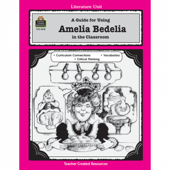 A Guide for Using Amelia Bedelia in the Classroom TCR818