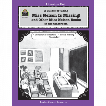 A Guide for Using Miss Nelson is Missing in the Classroom and Other Miss Nelson Books TCR2641