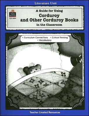 A Guide for Using Corduroy and Other Corduroy Books in the Classroom TCM3004