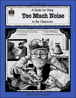 A Guide for Using Too Much Noise in the Classroom TCR568