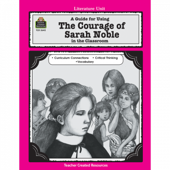 A Guide for Using The Courage of Sarah Noble in the Classroom TCR2642