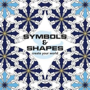 Adult Colouring: Create Your World- Shapes and Symbols