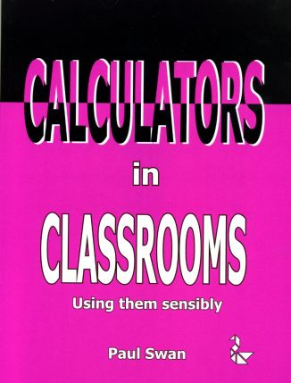 Calculators in the Classroom: Using Them Sensibly - MAB017