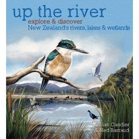 Explore and Discover: Up the River - New Zealand's Rivers, Lakes and Wetlands Hardcover Edition